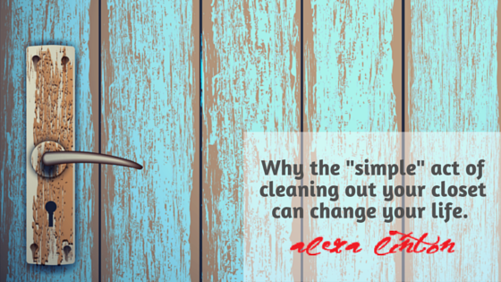 "Why the ""simple"" act cleaning out your closet can change your life."